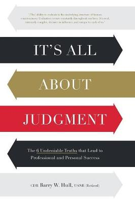 It's All About Judgment: The 6 Undeniable Truths that Lead to Professional and Personal Success (Paperback)