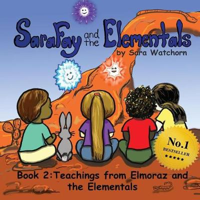 Sara Fay and the Elementals: Book 2: Teachings from Elmoraz and the Elementals - Sara Fay and the Elementals 2 (Paperback)
