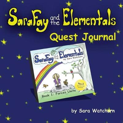 Sara Fay and the Elementals: Book 1: Quest Journal - Sara Fay and the Elementals: Book 1: Quest Journal 1 (Paperback)