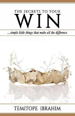 The Secrets to Your Win: ...Simple Little Things That Make All the Difference (Paperback)