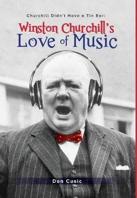 Winston Churchill's Love of Music: Churchill Didn't Have a Tin Ear (Hardback)
