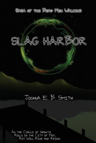 Saga of the Dead Men Walking - Slag Harbor: A Brief Interruption in the Snowflakes Trilogy - Saga of the Dead Men Walking 3 (Paperback)