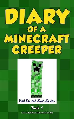 Diary of a Minecraft Creeper Book 1: Creeper Life - Diary of a Minecraft Creeper 1 (Paperback)