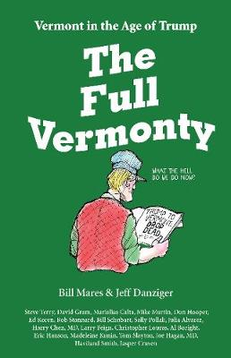 The Full Vermonty: Vermont in the Age of Trump (Paperback)