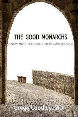 The Good Monarchs: History's Best Kings, Queens, Emperors, Sultans and Caliphs (Paperback)