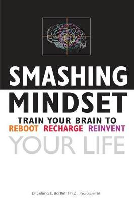 Smashing Mindset: Train Your Brain to Reboot Recharge and Reinvent Your Life (Paperback)