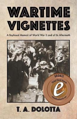 Wartime Vignettes: A Boyhood Memoir of World War II and of Its Aftermath (Paperback)