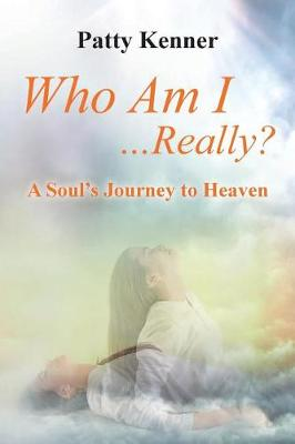 Who Am I . . .Really?: A Journey to Heaven (Paperback)