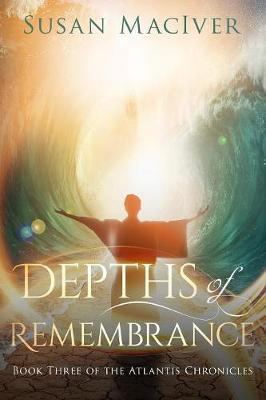 Depths of Remembrance: Book Three of the Atlantis Chronicles - Atlantis Chronicles 3 (Paperback)