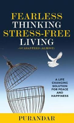 Fearless Thinking, Stress-Free Living: A Life Changing Solution for Peace and Happiness (Hardback)