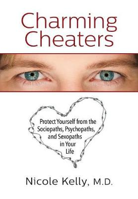 Charming Cheaters: Protect Yourself from the Sociopaths, Psychopaths, and Sexopaths in Your Life (Paperback)