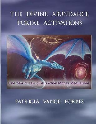 The Divine Abundance Portal Activations: One Year of Law of Attractions Meditations (Paperback)