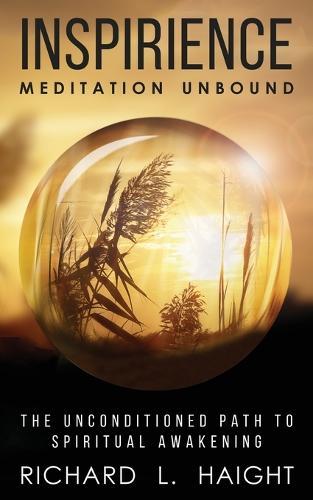 Inspirience: Meditation Unbound: The Unconditioned Path to Spiritual Awakening (Paperback)