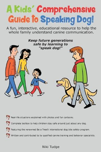 A Kids' Comprehensive Guide to Speaking Dog!: A fun, interactive, educational resource to help the whole family understand canine communication. Keep future generations safe by learning to speak dog! (Paperback)
