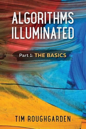 Algorithms Illuminated (Part 1): The Basics - Algorithms Illuminated 1 (Paperback)