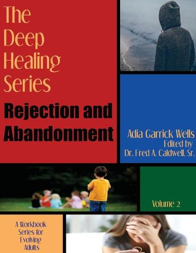 The Deep Healing Series: Rejection and Abandonment - Deep Healing 2 (Paperback)