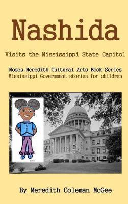 Nashida: Visits the Mississippi State Capitol - Moses Meredith Children's Book 2 (Hardback)