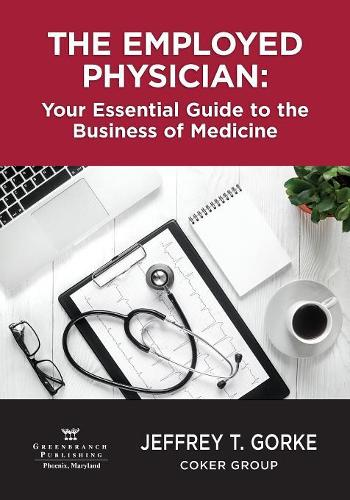 The Employed Physician: Your Essential Guide to the Business of Medicine (Paperback)