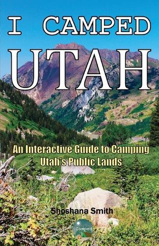 I Camped Utah: An Interactive Guide to Camping Utah's Public Lands (Paperback)