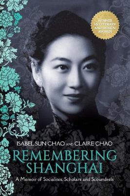 Remembering Shanghai: A Memoir of Socialites, Scholars and Scoundrels (Paperback)