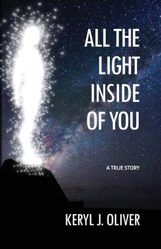 All the Light Inside of You: One Woman's Quest for Spiritual Understanding and the Gift Discovered for All Who Choose It. a True Story (Paperback)
