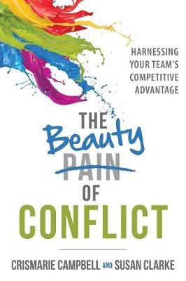 The Beauty of Conflict: Harnessing Your Team's Competitive Advantage (Paperback)