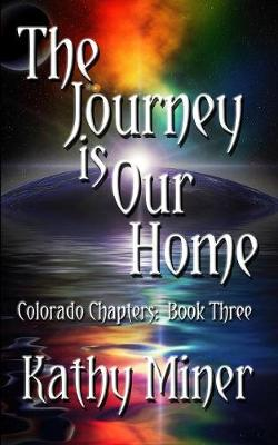 The Journey Is Our Home: Colorado Chapters Book Three - Colorado Chapters 3 (Paperback)