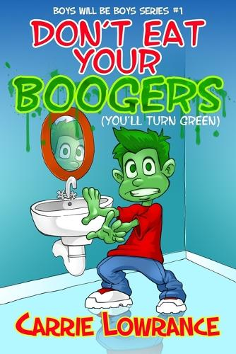 Don't Eat Your Boogers (You'll Turn Green) - Boys Will Be Boys 1 (Paperback)