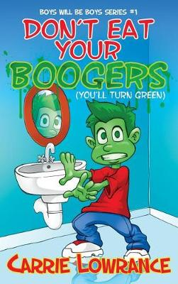 Don't Eat Your Boogers (You'll Turn Green) - Boys Will Be Boys 1 (Hardback)