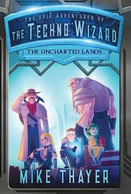 The Uncharted Lands - Epic Adventures of the Techno Wizard 2 (Hardback)