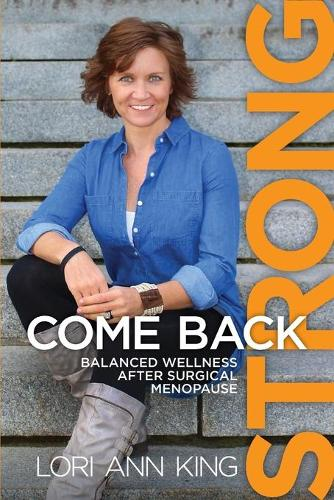 Come Back Strong: Balanced Wellness After Surgical Menopause (Paperback)