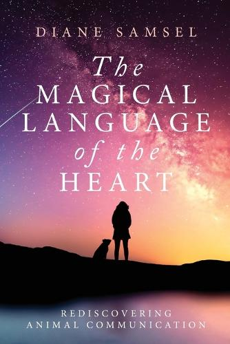 The Magical Language of the Heart: Rediscovering Animal Communication (Paperback)