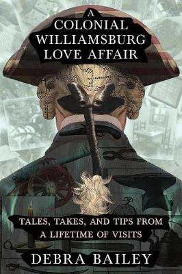 A Colonial Williamsburg Love Affair: Tales, Takes, and Tips From a Lifetime of Visits (Paperback)