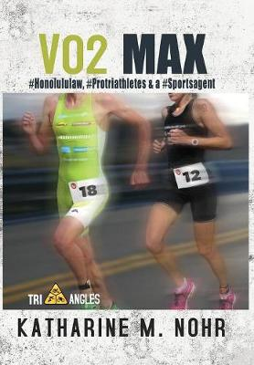 Vo2 Max: #honolululaw, #protriathletes, & a #sports Agent - Tri-Angles 3 (Hardback)