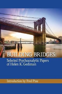 Building Bridges: The Selected Psychoanalytic Papers of Helen K. Gediman, (Paperback)