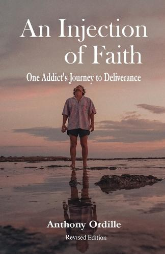 An Injection of Faith: One Addict's Journey to Deliverance (Paperback)