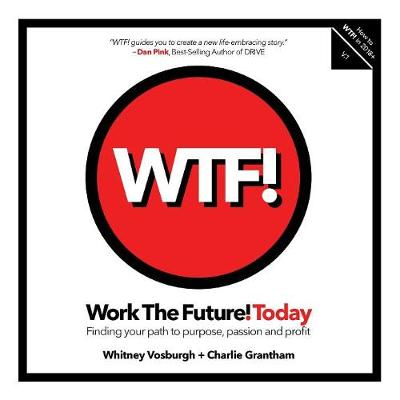 Work the Future! Today: Finding Your Path to Purpose, Passion and Profit - Work the Future! Today 1 (Paperback)