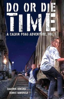 Do or Die Time: A Calvin Poag Adventure, Vol. 1 - Calvin Poag Adventure 1 (Paperback)
