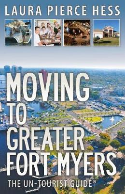 Moving to Greater Fort Myers: The Un-Tourist Guide (Paperback)