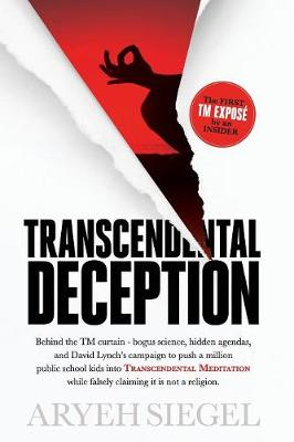 Transcendental Deception: Behind Thetm Curtain--Bogus Science, Hidden Agendas, and David Lynch's Campaign to Push a Million Public School Kids Into Transcendental Meditation While Falsely Claiming It Is Not a Religion. (Paperback)