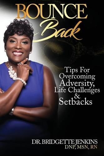 Bounce Back: Tips for Overcoming Adversity, Life Challenges and Setbacks (Paperback)