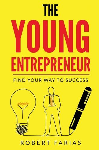 The Young Entrepreneur: Find Your Way to Success (Paperback)