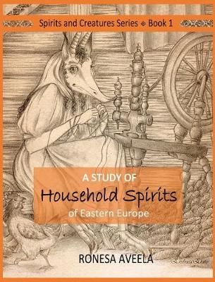 A Study of Household Spirits of Eastern Europe - Spirits and Creatures 1 (Hardback)