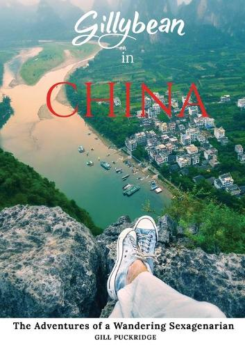 Gillybean in China: The Adventures of a Wandering Sexagenarian (Paperback)