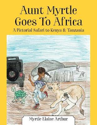 Aunt Myrtle Goes to Africa: A Pictorial Safari to Kenya & Tanzania (Paperback)