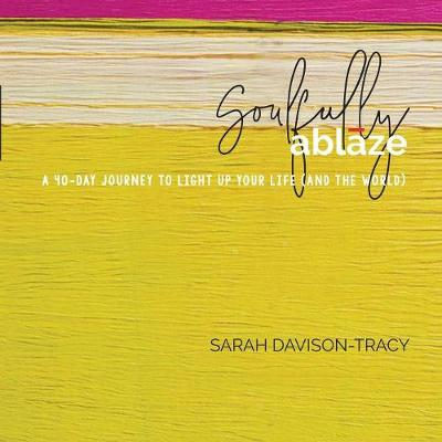 Soulfully Ablaze: A 40-Day Journey to Light Up Your Life (and the World) (Paperback)
