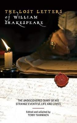 The Lost Letters of William Shakespeare: The Undiscovered Diary of His Strange Eventful Life and Loves (Hardback)