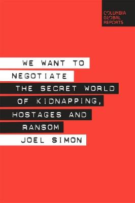 We Want to Negotiate: The Secret World of Kidnapping, Hostages and Ransom (Paperback)