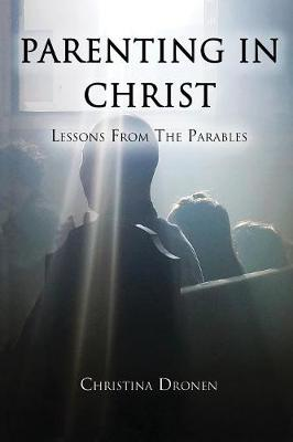 Parenting in Christ: Lessons from the Parables - Parenting in Christ 2 (Paperback)