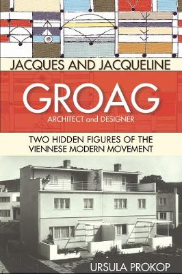 Jacques and Jacqueline Groag, Architect and Designer: Two Hidden Figures of the Viennese Modern Movement (Hardback)